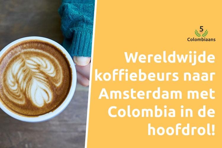 Wereldwijde koffiebeurs naar Amsterdam met Colombia in de hoofdrol!